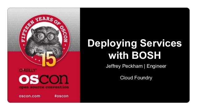 Deploying Services with BOSH Jeffrey Peckham | Engineer Cloud Foundry