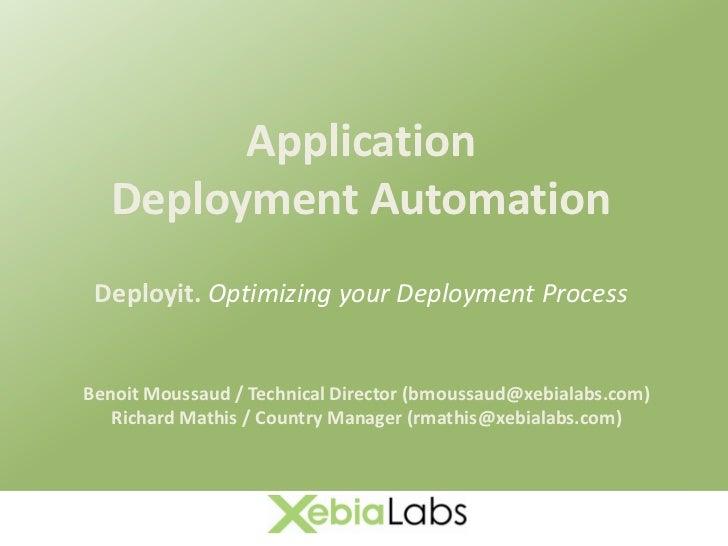 Application    Deployment Automation  Deployit. Optimizing your Deployment Process   Benoit Moussaud / Technical Director ...