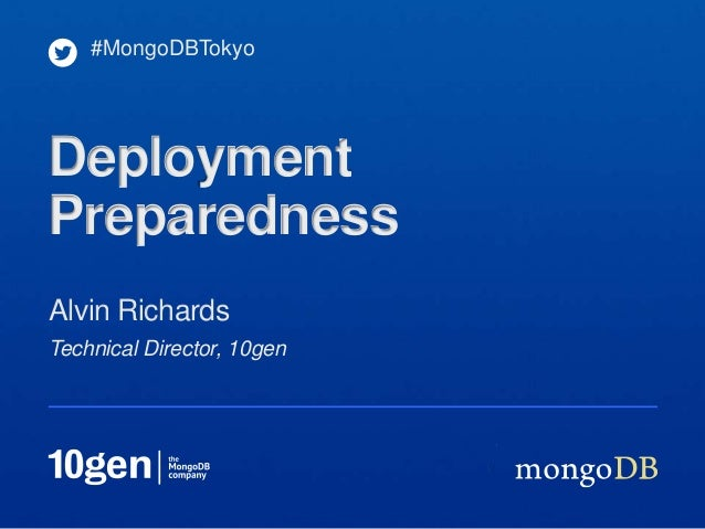#MongoDBTokyoDeploymentPreparednessAlvin RichardsTechnical Director, 10gen