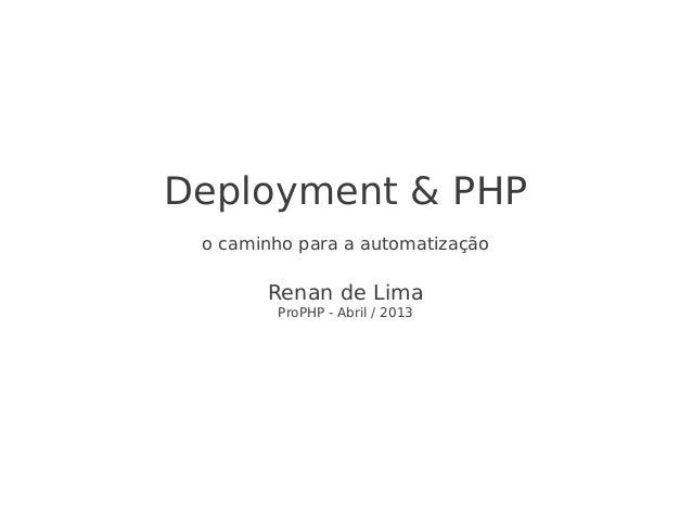 Deployment & PHP o caminho para a automatização       Renan de Lima        ProPHP - Abril / 2013