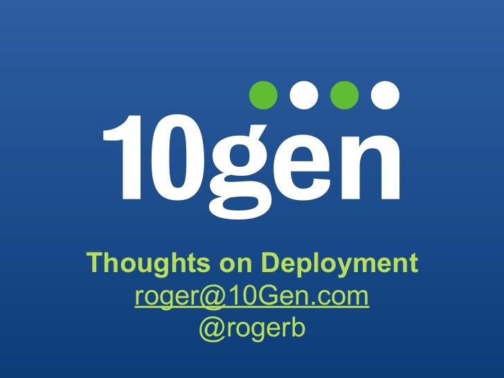 Thoughts on Deployment    roger@10Gen.com         @rogerb