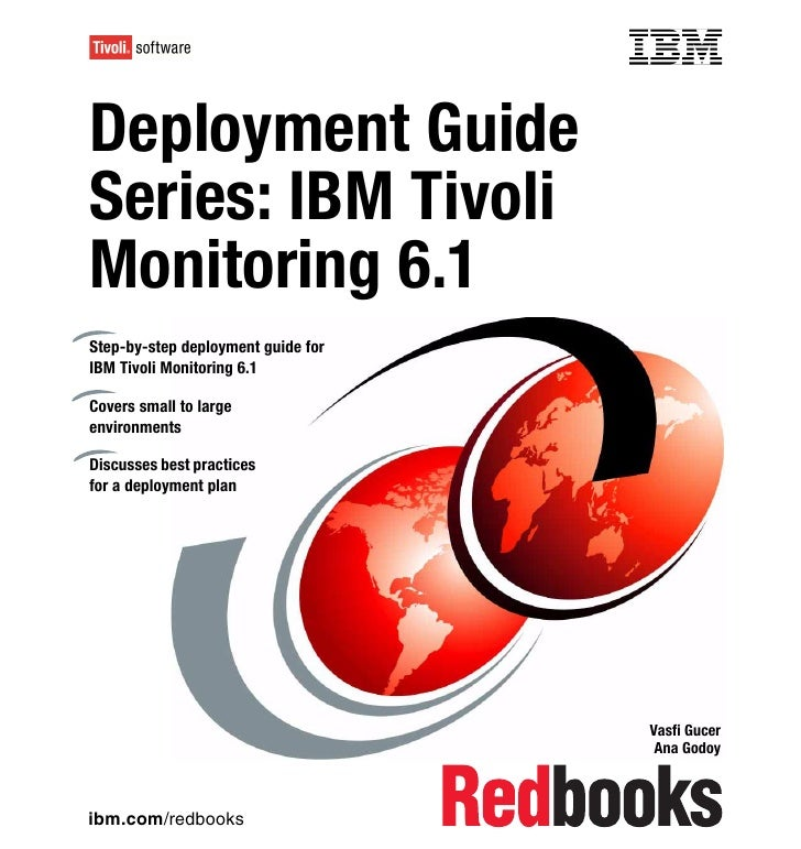 Front coverDeployment GuideSeries: IBM TivoliMonitoring 6.1Step-by-step deployment guide forIBM Tivoli Monitoring 6.1Cover...