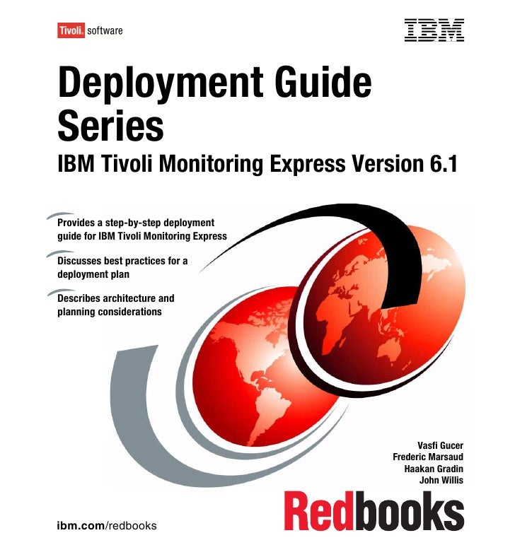 Front coverDeployment GuideSeriesIBM Tivoli Monitoring Express Version 6.1Provides a step-by-step deploymentguide for IBM ...