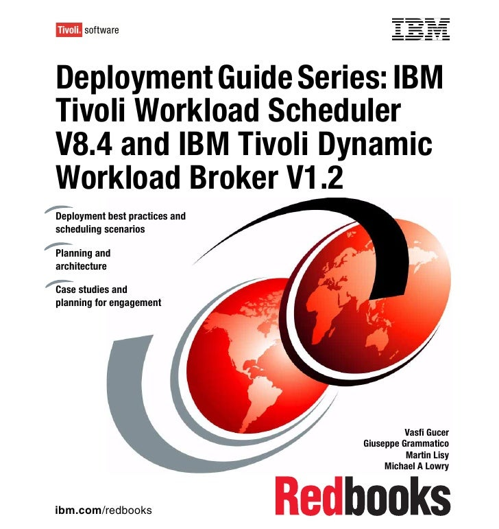 Deployment guide series ibm tivoli workload scheduler v8.4 and ibm tivoli dynamic workload broker v1.2 sg247528