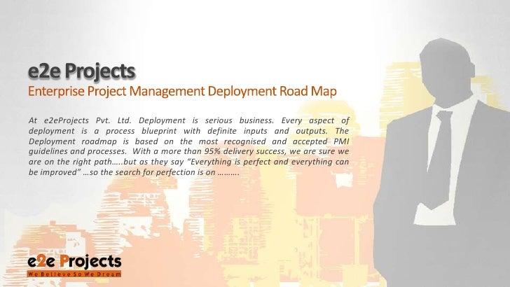 e2e Projects <br />Enterprise Project Management Deployment Road Map<br />At e2eProjects Pvt. Ltd. Deployment is serious b...