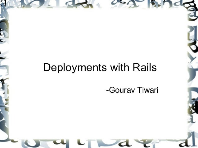 Deployments with Rails            -Gourav Tiwari