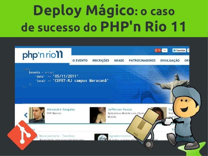 Deploy Mágico: o caso    de sucesso do PHPn Rio 11
