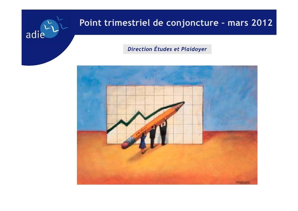 Point trimestriel de conjoncture – mars 2012          Direction Études et Plaidoyer