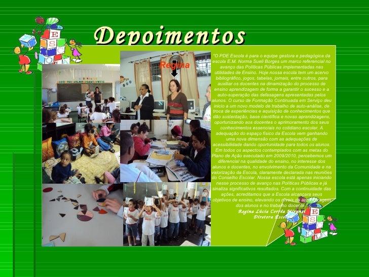 """Depoimentos """" O PDE Escola é para o equipe gestora e pedagógica da escola E.M. Norma Sueli Borges um marco referencial no ..."""