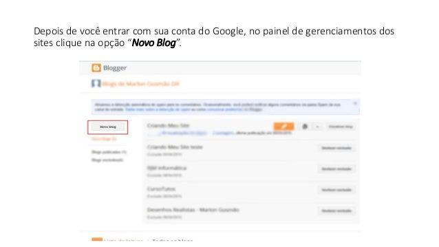 """Depois de você entrar com sua conta do Google, no painel de gerenciamentos dos sites clique na opção """"Novo Blog""""."""