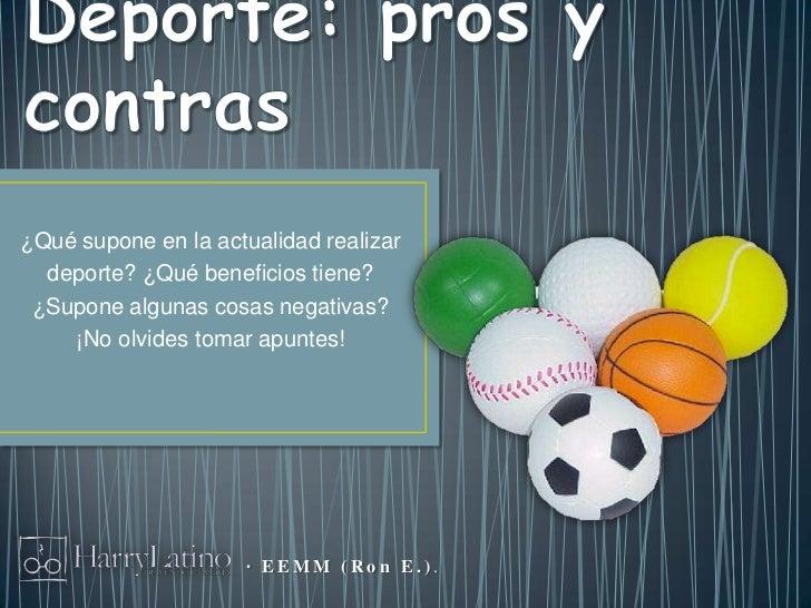 ¿Qué supone en la actualidad realizar  deporte? ¿Qué beneficios tiene? ¿Supone algunas cosas negativas?    ¡No olvides tom...