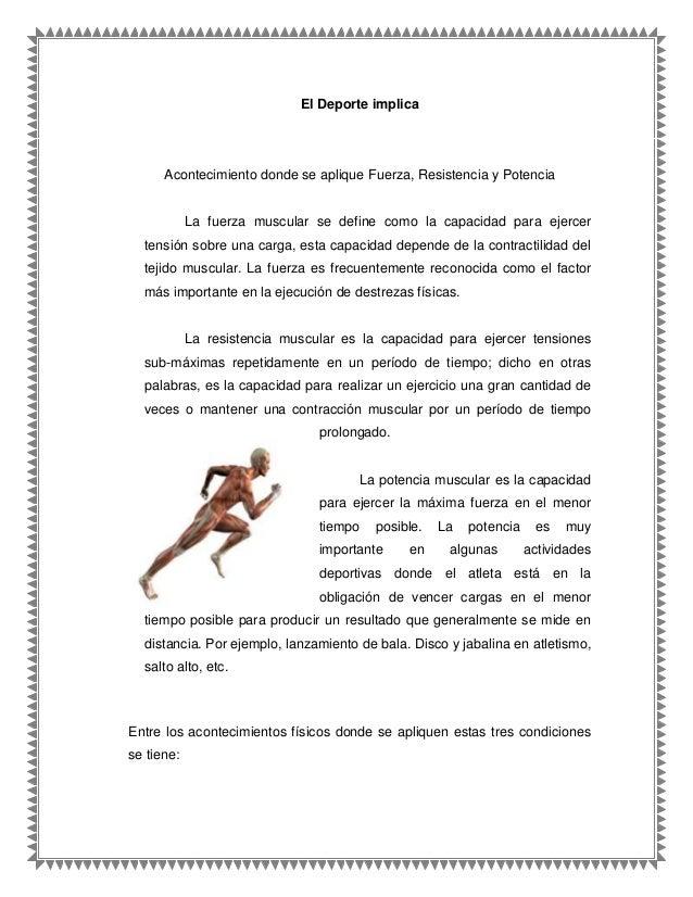 El Deporte implica Acontecimiento donde se aplique Fuerza, Resistencia y Potencia La fuerza muscular se define como la cap...