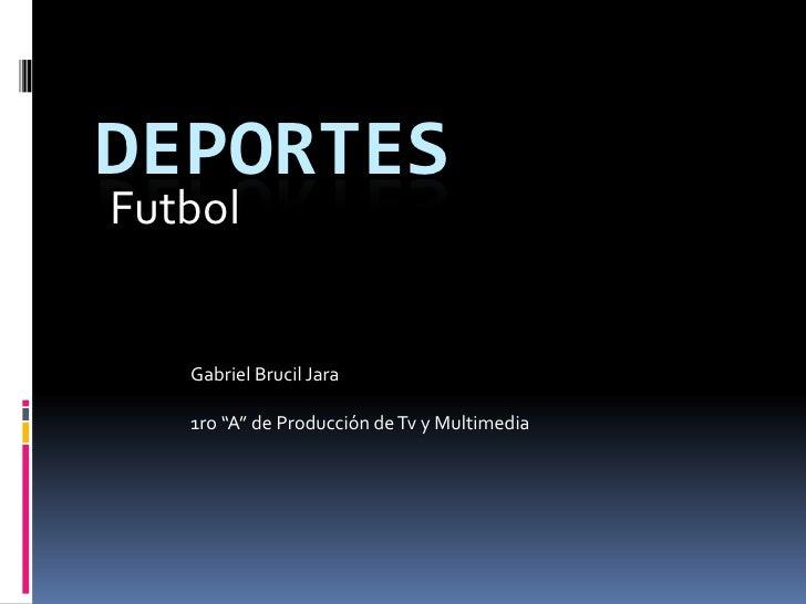 """Deportes<br />Futbol<br />Gabriel Brucil Jara<br />1ro """"A"""" de Producción de Tv y Multimedia<br />"""