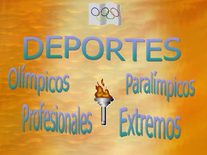 DEPORTES  Olímpicos Paralímpicos Profesionales Extremos
