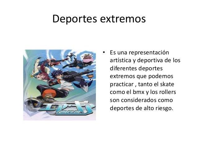 Deportes extremos • Es una representación artística y deportiva de los diferentes deportes extremos que podemos practicar ...