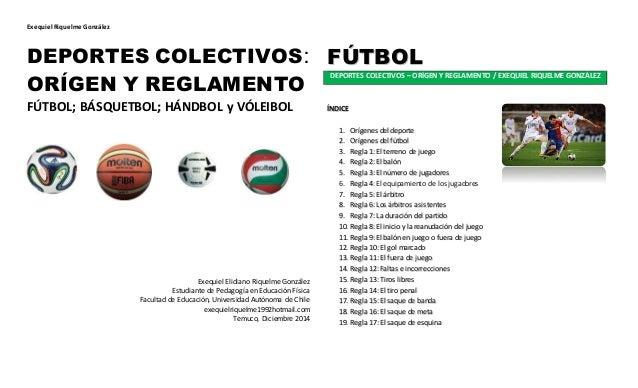 Exequiel Riquelme González  DEPORTES COLECTIVOS:  ORÍGEN Y REGLAMENTO  FÚTBOL; BÁSQUETBOL; HÁNDBOL y VÓLEIBOL  Exequiel El...