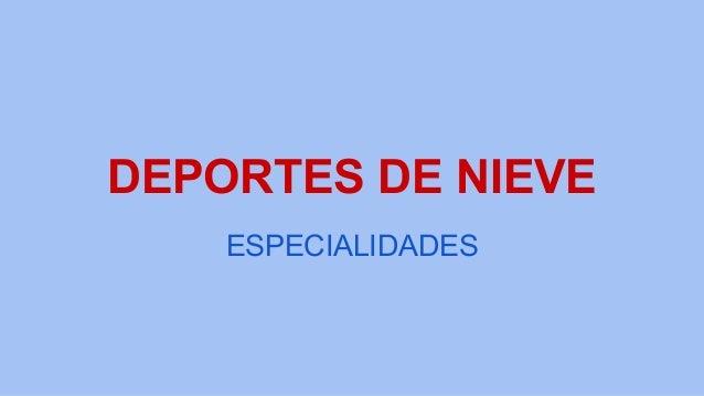 DEPORTES DE NIEVE ESPECIALIDADES