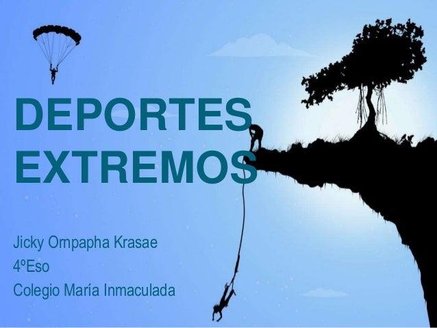 DEPORTES EXTREMOS Jicky Ornpapha Krasae 4ºEso Colegio María Inmaculada