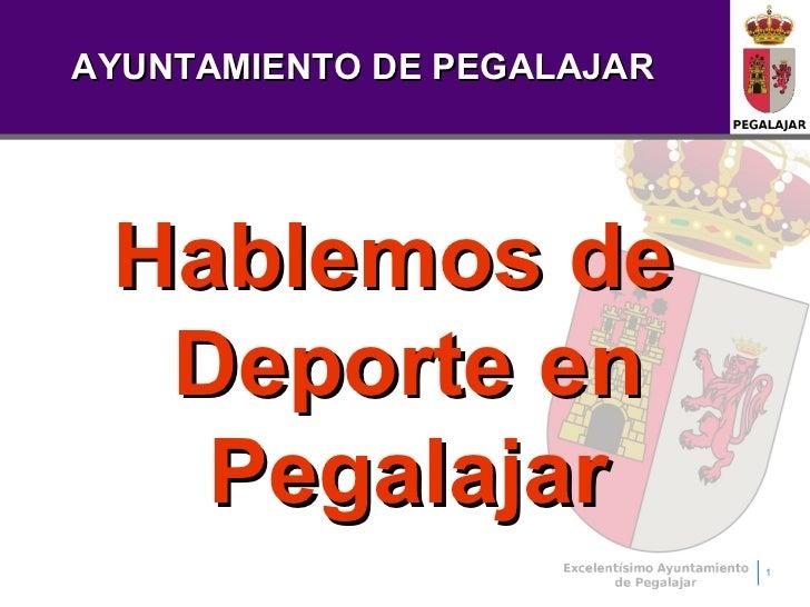 AYUNTAMIENTO DE PEGALAJAR Hablemos de  Deporte en   Pegalajar                            1