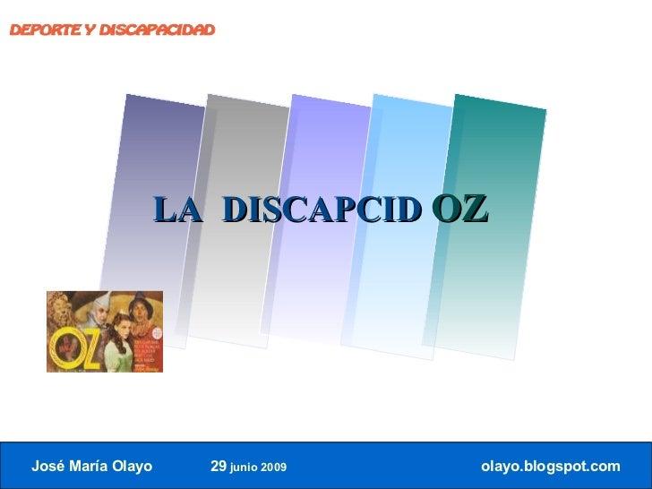 DEPORTE Y DISCAPACIDAD                          LA DISCAPCID OZ       José María Olayo     29 junio 2009   olayo.blogspot....