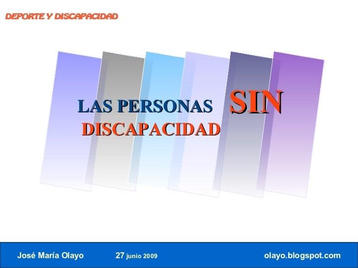 DEPORTE Y DISCAPACIDAD                     LAS PERSONAS         SIN                 DISCAPACIDAD       José María Olayo   ...