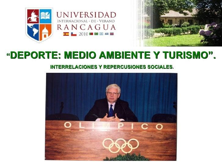 """"""" DEPORTE: MEDIO AMBIENTE Y TURISMO"""". INTERRELACIONES Y REPERCUSIONES SOCIALES ."""