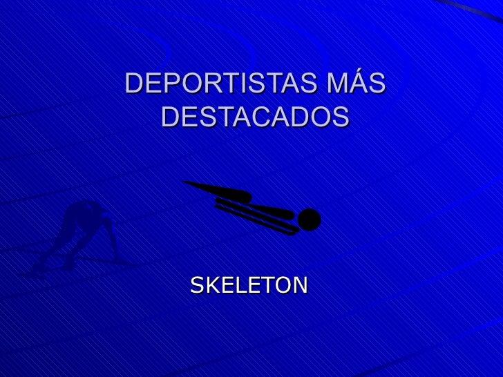 DEPORTISTAS MÁS DESTACADOS SKELETON