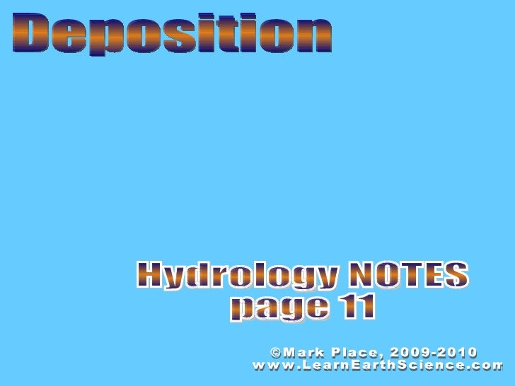 Deposition Hydrology NOTES page 11 ©Mark Place, 2009-2010 www.LearnEarthScience.com