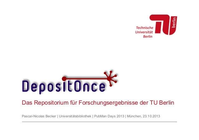 Das Repositorium für Forschungsergebnisse der TU Berlin Pascal-Nicolas Becker | Universitätsbibliothek | PubMan Days 2013 ...