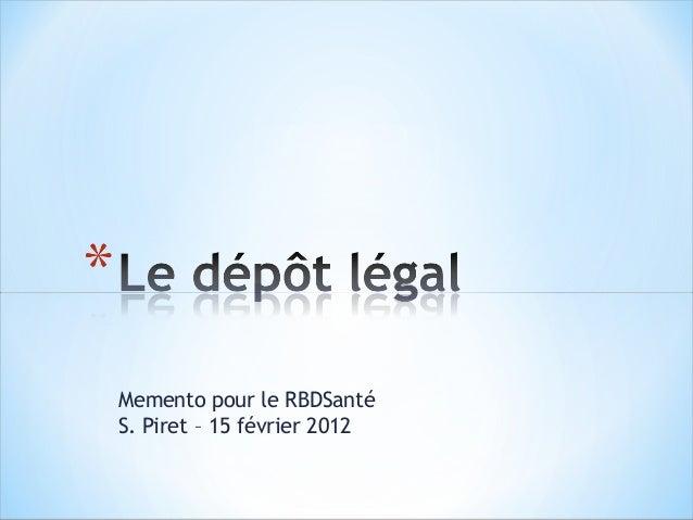 Memento pour le RBDSantéS. Piret – 15 février 2012