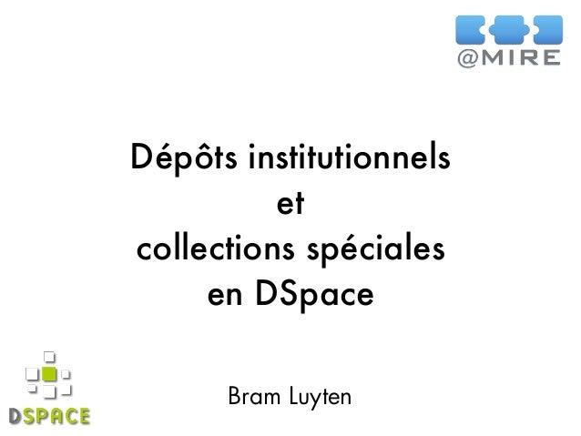 Dépôts institutionnels et collections spéciales en DSpace Bram Luyten