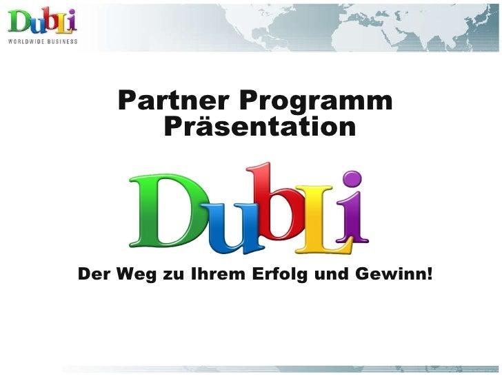 <ul><li>Partner Programm </li></ul><ul><li>Präsentation </li></ul><ul><li>Der Weg zu Ihrem Erfolg und Gewinn! </li></ul>