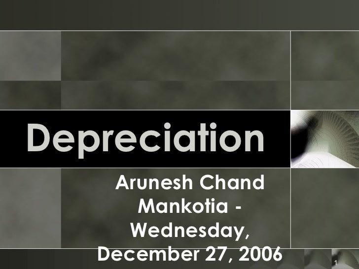 Depreciation    Arunesh Chand      Mankotia -      Wednesday,   December 27, 2006   1