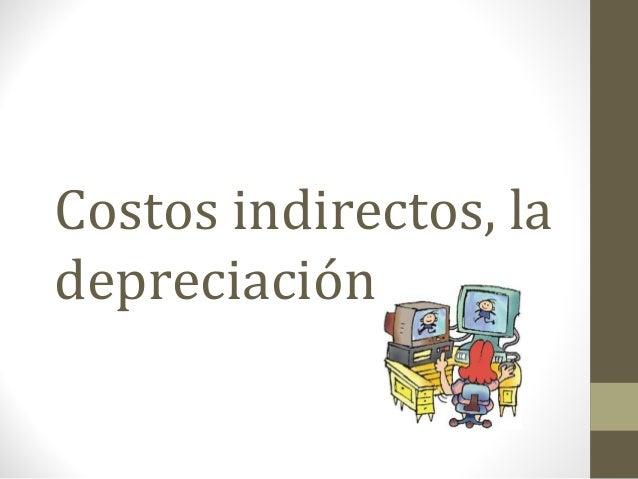 Costos indirectos, la depreciación