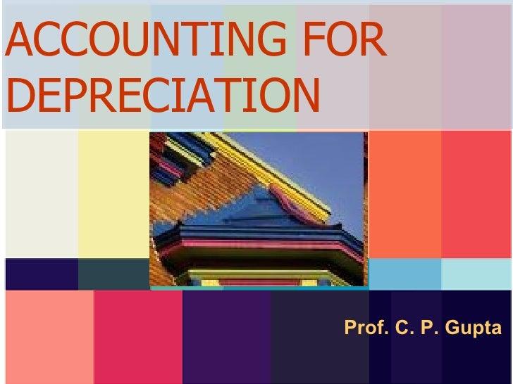 ACCOUNTING FOR DEPRECIATION Prof. C. P. Gupta