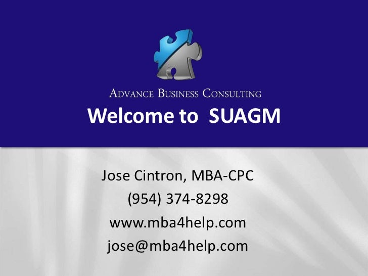 Welcome to  SUAGM<br />Jose Cintron, MBA-CPC<br />(954) 374-8298<br />www.mba4help.com<br />jose@mba4help.com<br />
