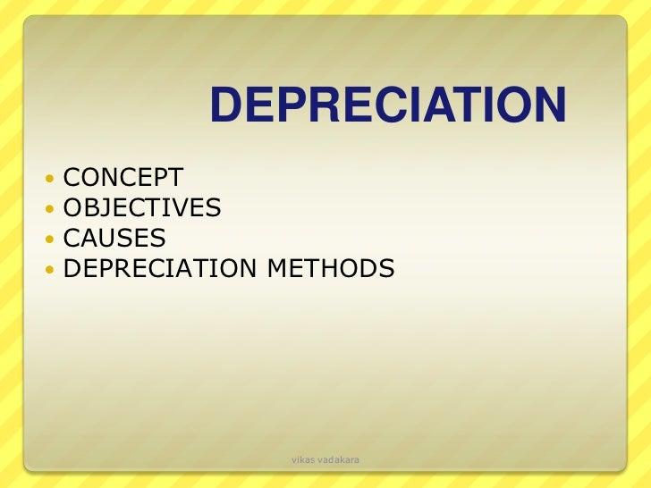 DEPRECIATION   CONCEPT   OBJECTIVES   CAUSES   DEPRECIATION METHODS                 vikas vadakara