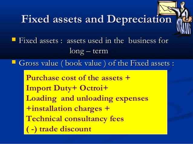 Fixed assets and DepreciationFixed assets and Depreciation  Fixed assets : assets used in the business forFixed assets : ...