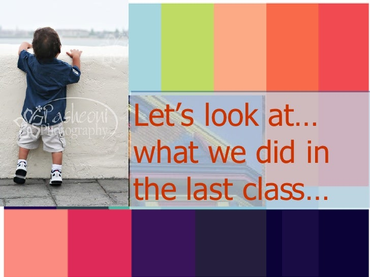 Let's look at… what we did in the last class…