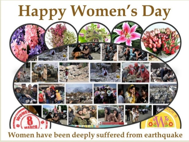 Happy Women's Day   Women have been deeply suffered from earthquake