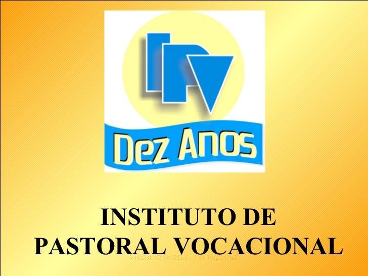 INSTITUTO DE PASTORAL VOCACIONAL