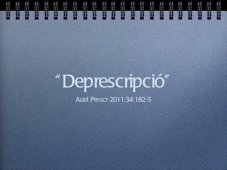 """"""" Deprescripció""""  Aust Prescr 2011;34:182-5"""