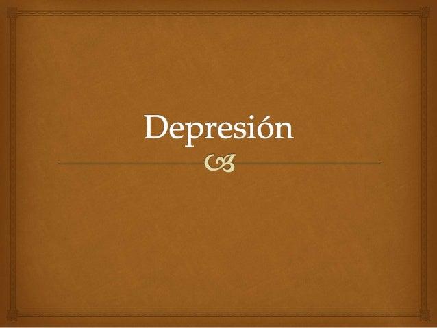   Es un trastorno del estado de ánimo, caracterizado por sentimientos de tristeza, impotencia, culpabilidad, infelicidad...