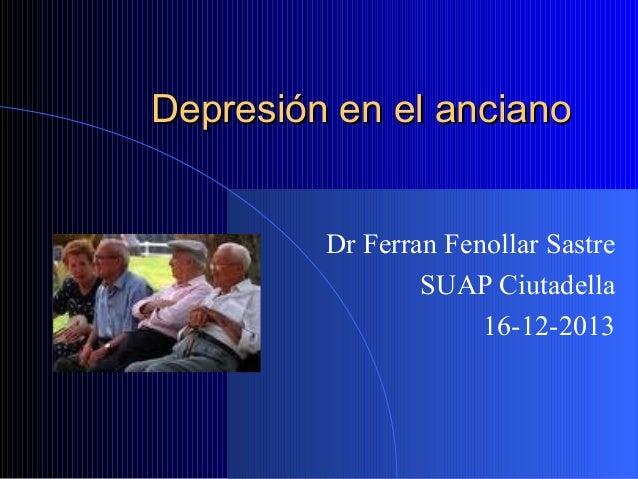 Depresión en el anciano Dr Ferran Fenollar Sastre SUAP Ciutadella 16-12-2013