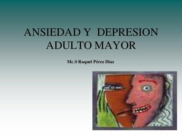 ANSIEDAD Y DEPRESION   ADULTO MAYOR      Mc.S Raquel Pérez Díaz