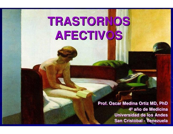 TRASTORNOS AFECTIVOS      Prof. Oscar Medina Ortiz MD, PhD                    4º año de Medicina              Universidad ...