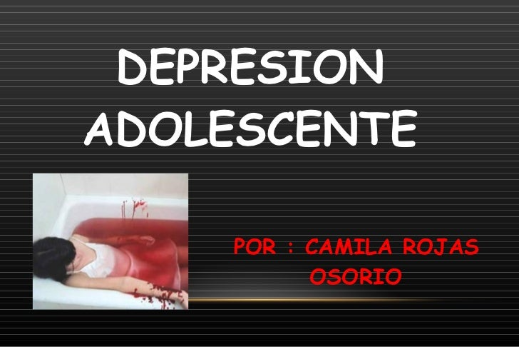 DEPRESION ADOLESCENTE POR : CAMILA ROJAS OSORIO