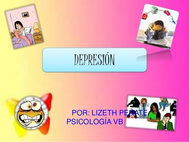DEPRESIÓN POR: LIZETH PEÑATE PSICOLOGÍA VB