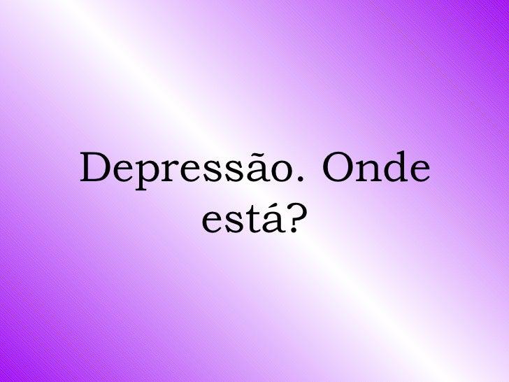 Depressão. Onde está?