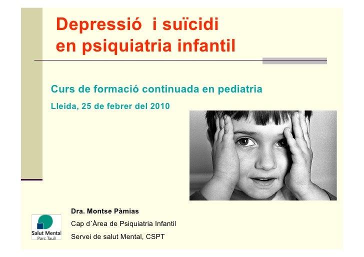 Depressió i suïcidi  en psiquiatria infantil  Curs de formació continuada en pediatria Lleida, 25 de febrer del 2010      ...